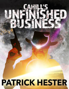 Cahill's Unfinished Business by Patrick Hester