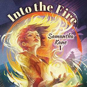 Cover Reveal: Samantha Kane INTO THE FIRE!