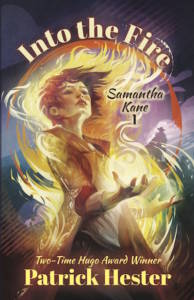 Samantha Kane: Into the Fire, an Urban Fantasy Novel by Patrick Hester