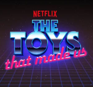 The Toys That Made Us Netflix